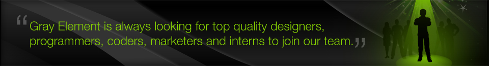Gray Element is always looking for top quality designers, programmers, coders, marketers and interns to join our team
