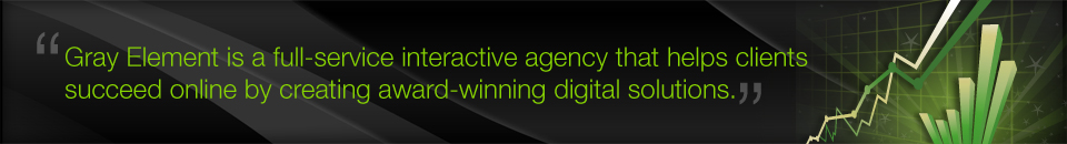 Gray Element is a full-service interactive agency that helps clients succeed online by creating award-winning digital solutions